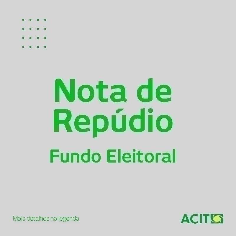 Fundo Eleitoral: ACIT emite Nota de Repúdio